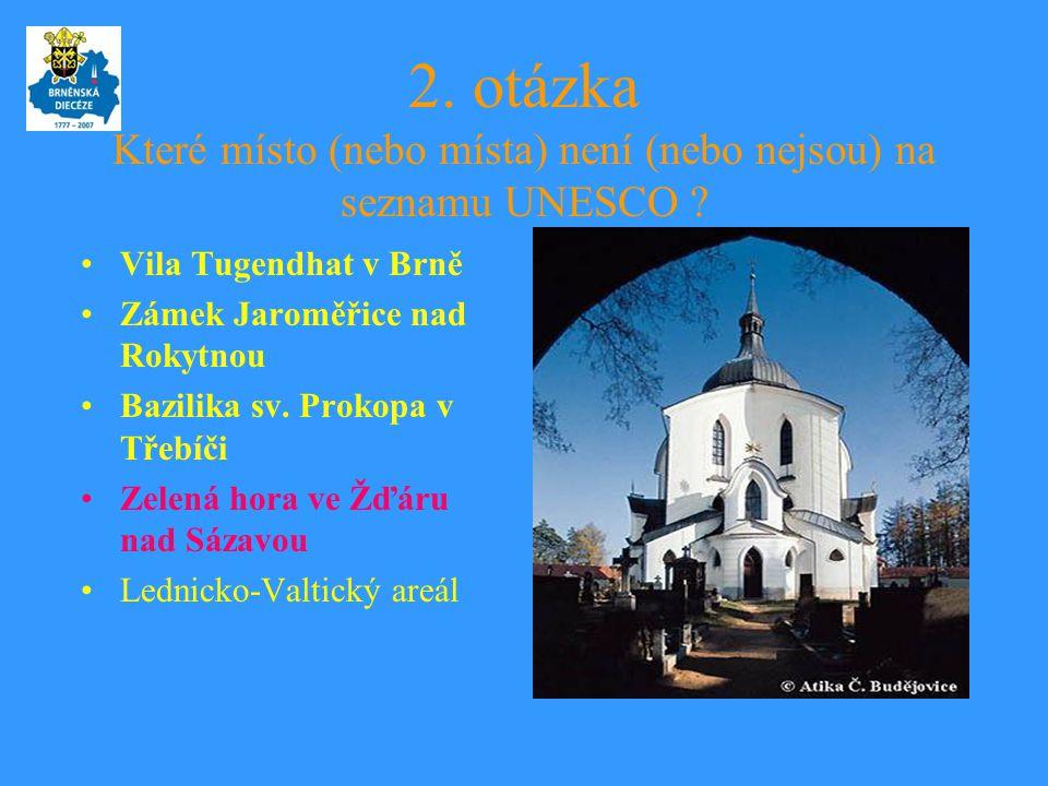 2. otázka Které místo (nebo místa) není (nebo nejsou) na seznamu UNESCO