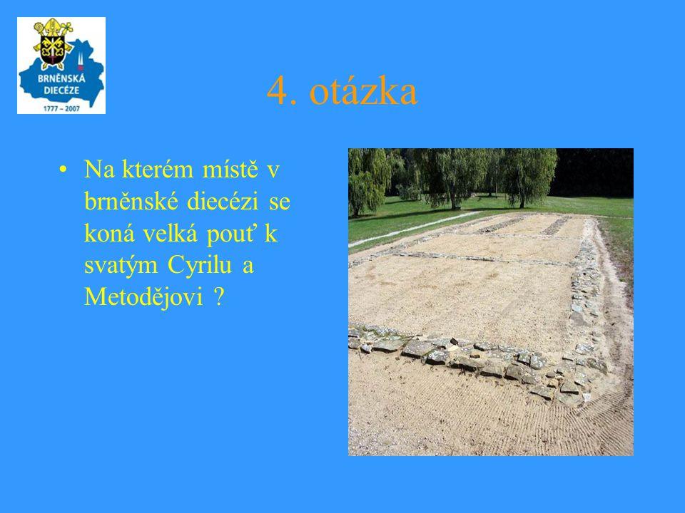 4. otázka Na kterém místě v brněnské diecézi se koná velká pouť k svatým Cyrilu a Metodějovi