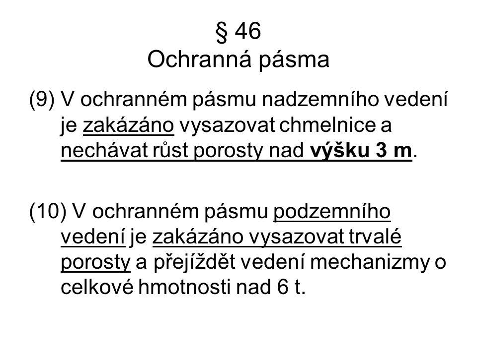 § 46 Ochranná pásma (9) V ochranném pásmu nadzemního vedení je zakázáno vysazovat chmelnice a nechávat růst porosty nad výšku 3 m.