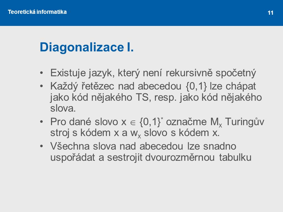 Diagonalizace I. Existuje jazyk, který není rekursivně spočetný