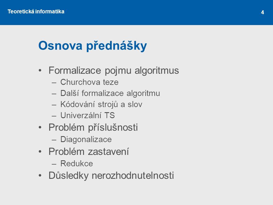 Osnova přednášky Formalizace pojmu algoritmus Problém příslušnosti