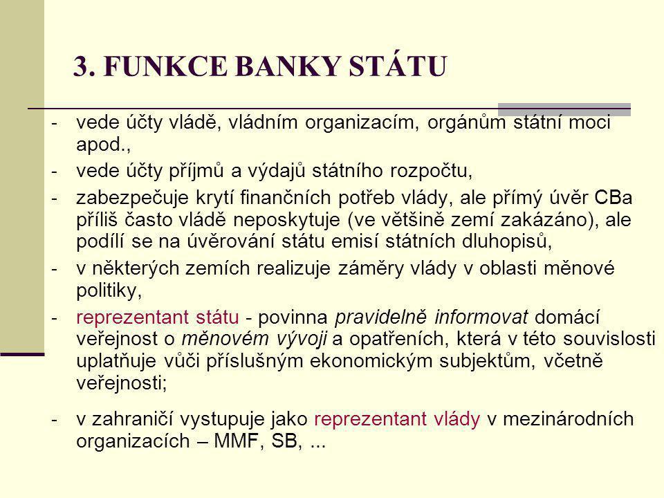 3. FUNKCE BANKY STÁTU vede účty vládě, vládním organizacím, orgánům státní moci apod., vede účty příjmů a výdajů státního rozpočtu,