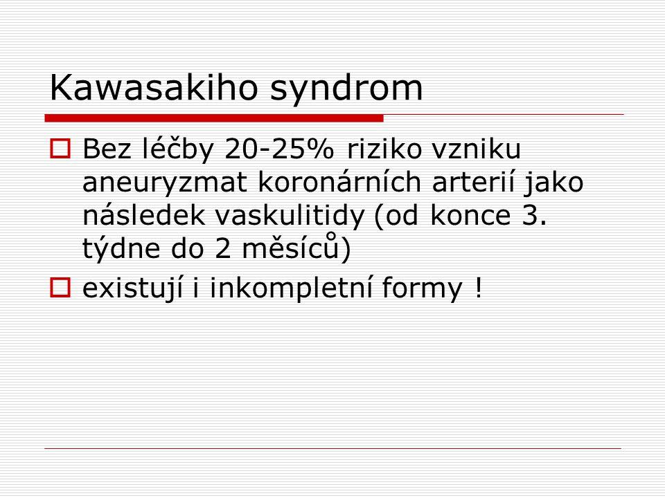 Kawasakiho syndrom Bez léčby 20-25% riziko vzniku aneuryzmat koronárních arterií jako následek vaskulitidy (od konce 3. týdne do 2 měsíců)