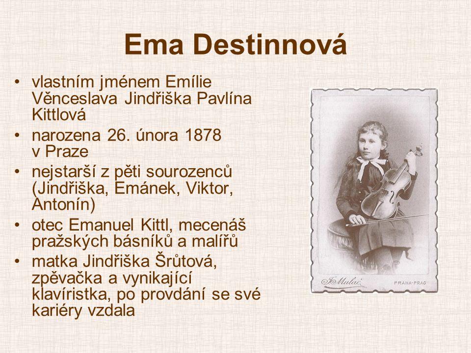 Ema Destinnová vlastním jménem Emílie Věnceslava Jindřiška Pavlína Kittlová. narozena 26. února 1878 v Praze.