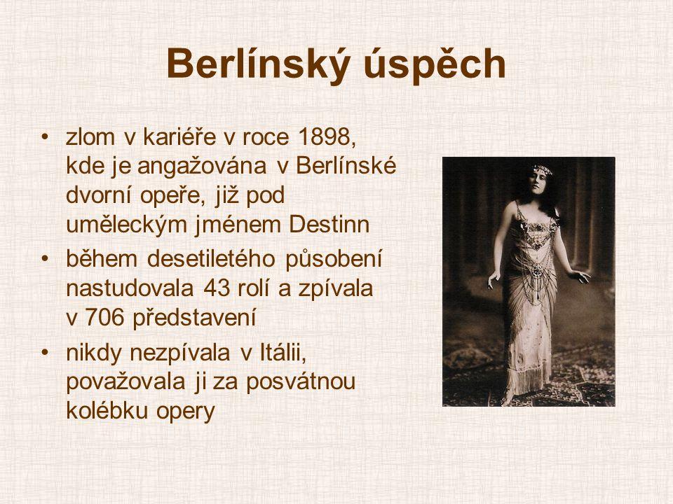Berlínský úspěch zlom v kariéře v roce 1898, kde je angažována v Berlínské dvorní opeře, již pod uměleckým jménem Destinn.