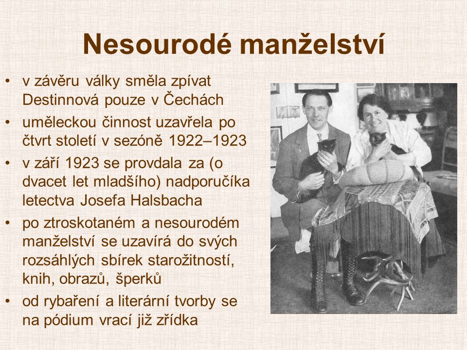 Nesourodé manželství v závěru války směla zpívat Destinnová pouze v Čechách. uměleckou činnost uzavřela po čtvrt století v sezóně 1922–1923.
