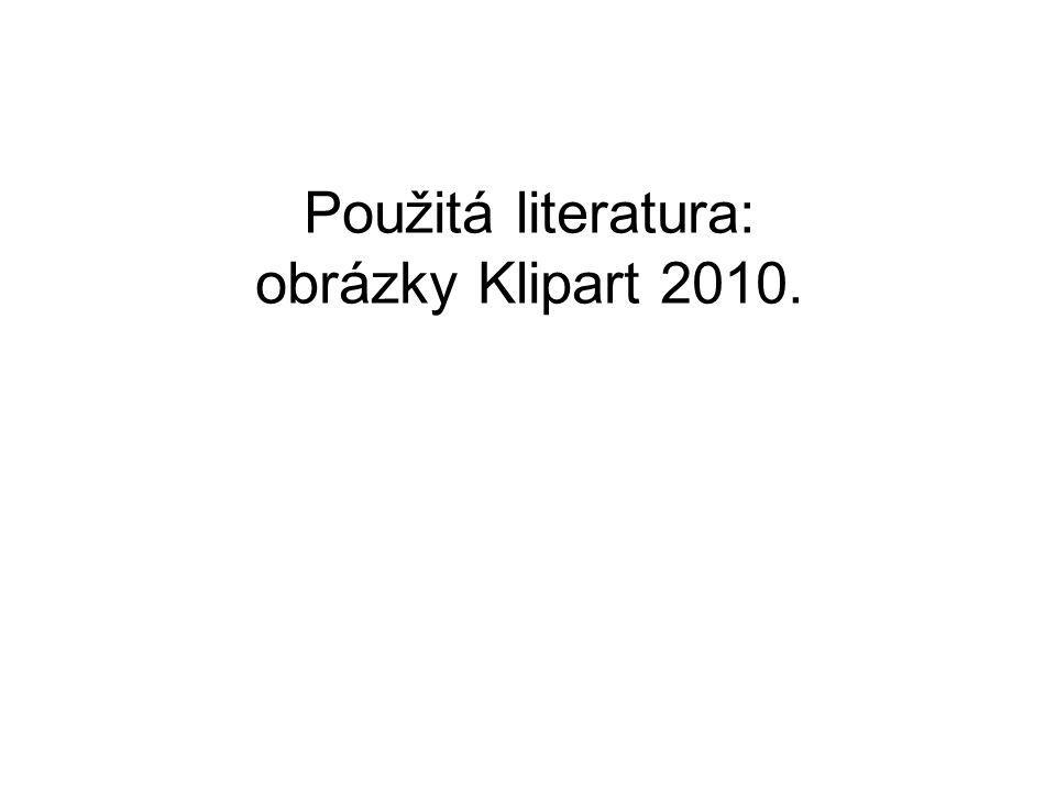 Použitá literatura: obrázky Klipart 2010.