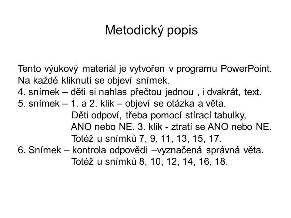 Metodický popis Tento výukový materiál je vytvořen v programu PowerPoint. Na každé kliknutí se objeví snímek.