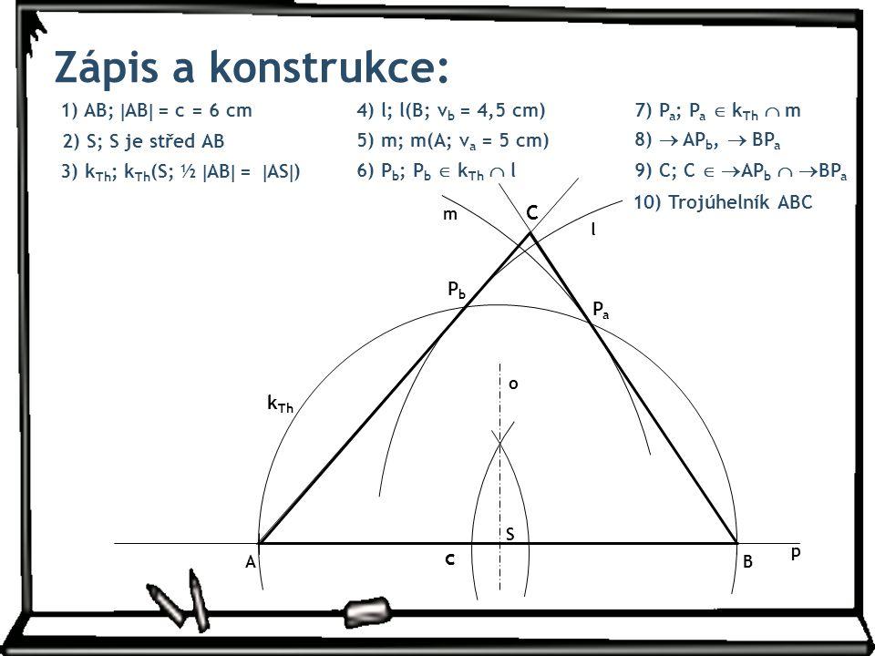 Zápis a konstrukce: C c 1) AB; AB = c = 6 cm 4) l; l(B; vb = 4,5 cm)