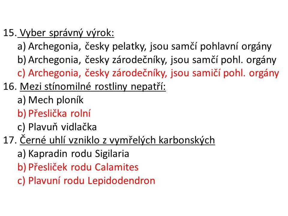 Vyber správný výrok: Archegonia, česky pelatky, jsou samčí pohlavní orgány. Archegonia, česky zárodečníky, jsou samčí pohl. orgány.