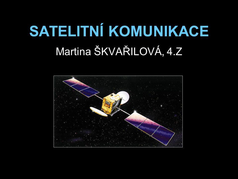 SATELITNÍ KOMUNIKACE Martina ŠKVAŘILOVÁ, 4.Z