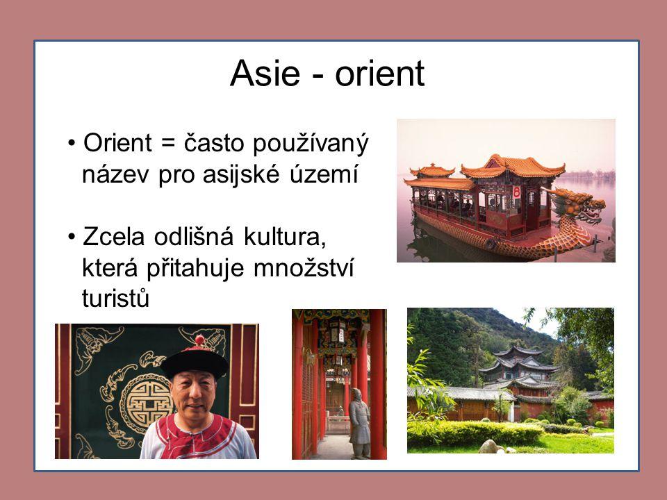 Asie - orient Orient = často používaný název pro asijské území