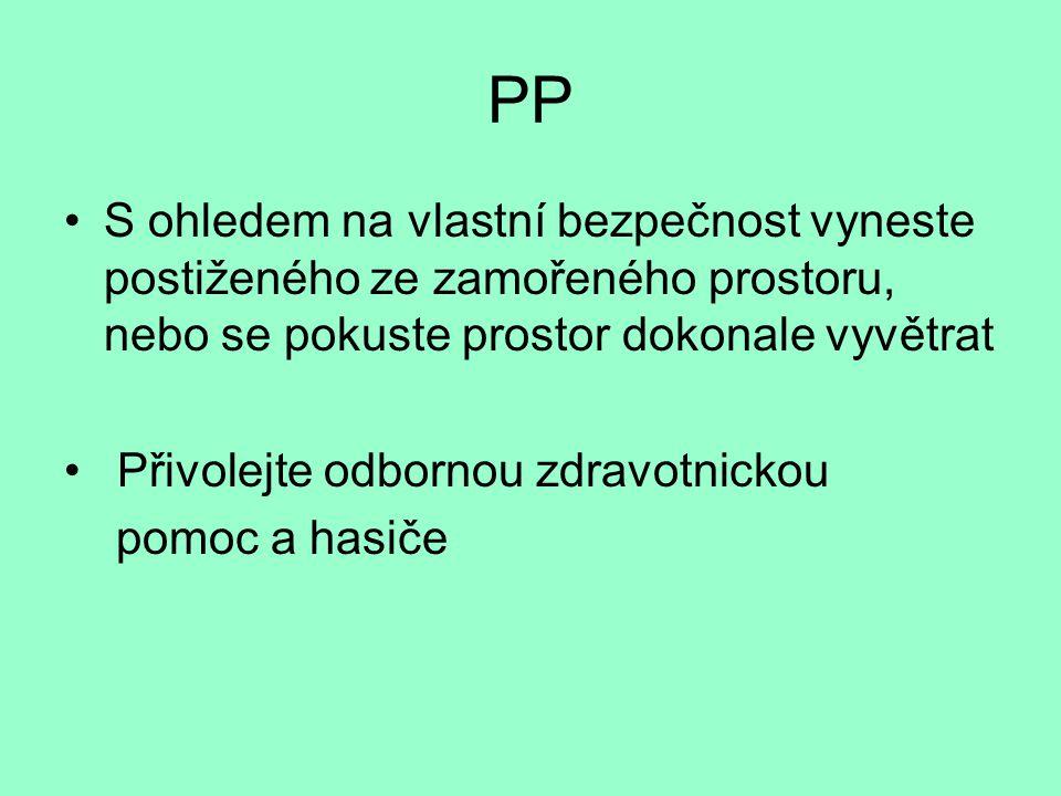 PP S ohledem na vlastní bezpečnost vyneste postiženého ze zamořeného prostoru, nebo se pokuste prostor dokonale vyvětrat.