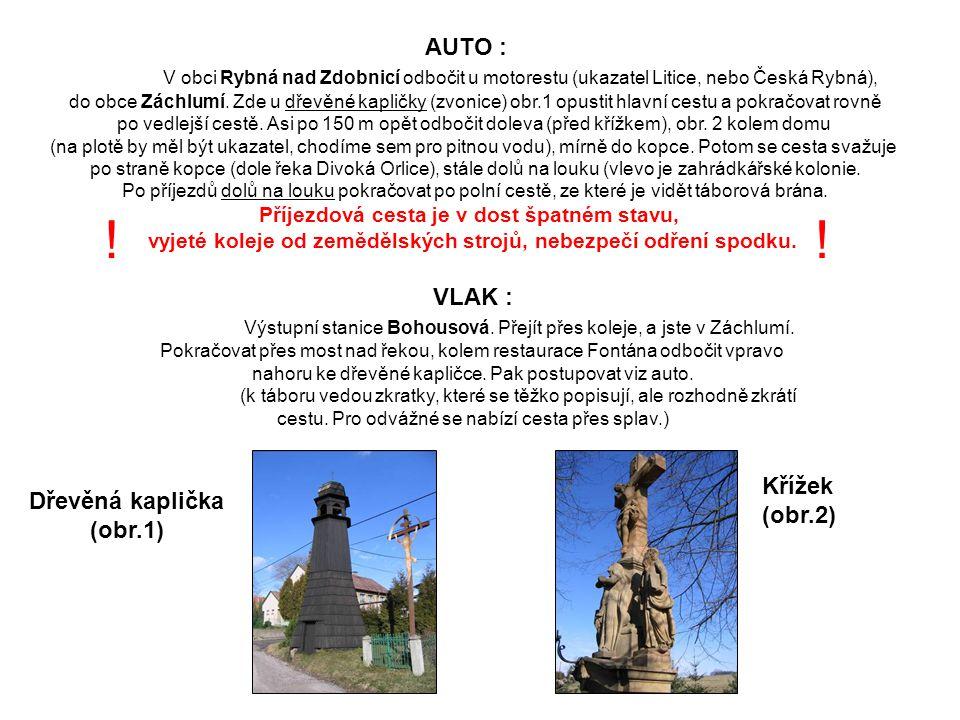 AUTO : V obci Rybná nad Zdobnicí odbočit u motorestu (ukazatel Litice, nebo Česká Rybná),