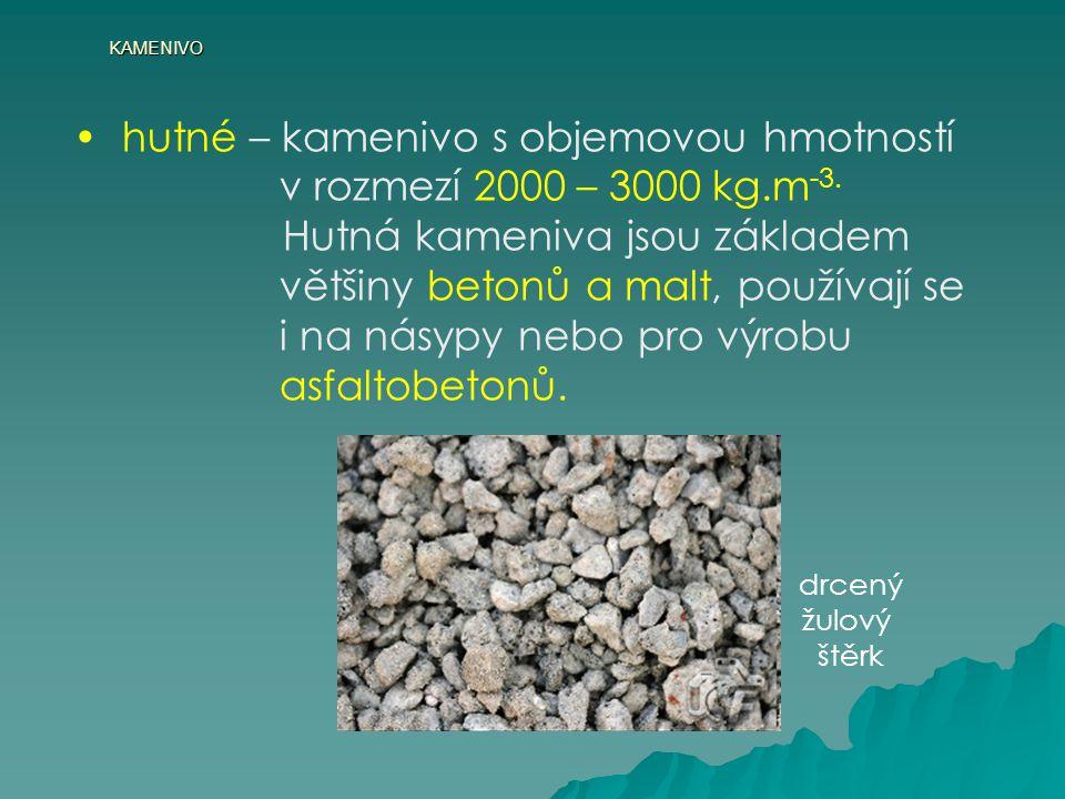hutné – kamenivo s objemovou hmotností v rozmezí 2000 – 3000 kg.m-3.