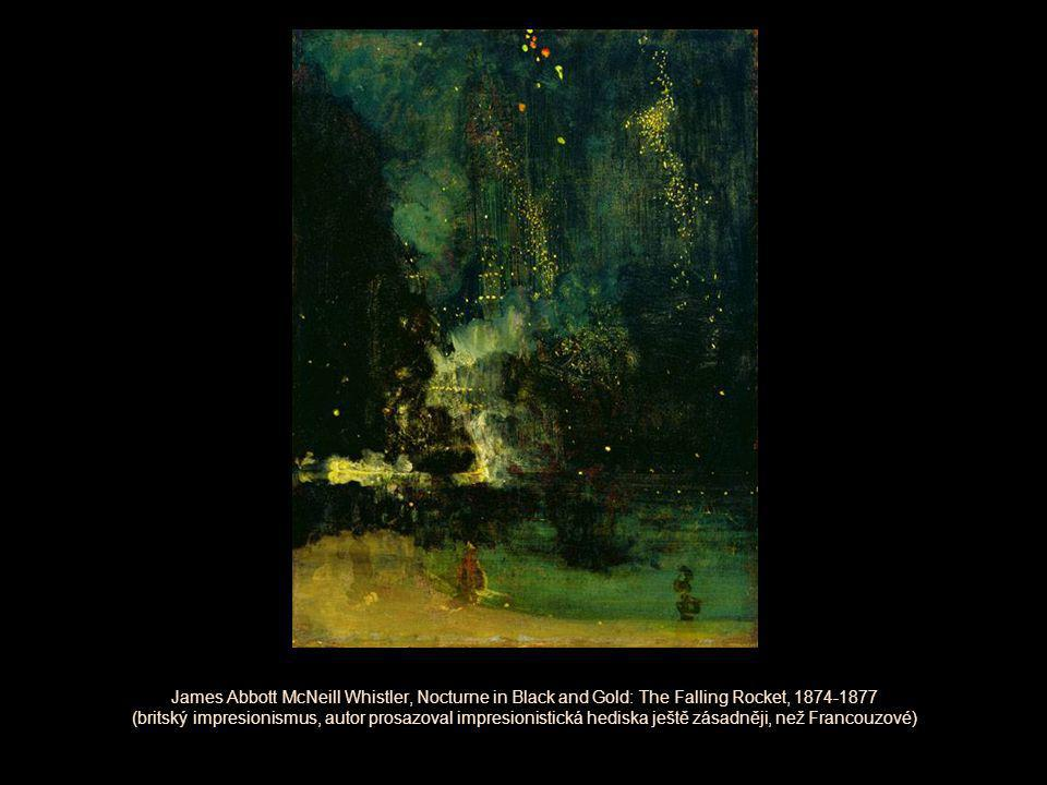 James Abbott McNeill Whistler, Nocturne in Black and Gold: The Falling Rocket, 1874-1877 (britský impresionismus, autor prosazoval impresionistická hediska ještě zásadněji, než Francouzové)