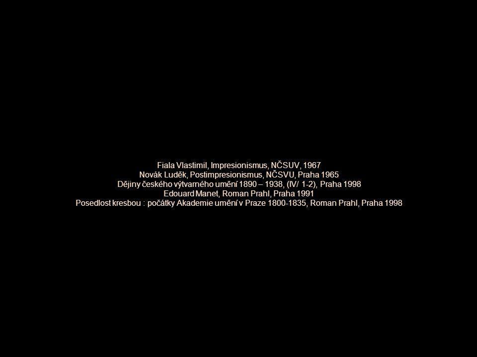 Fiala Vlastimil, Impresionismus, NČSUV, 1967 Novák Luděk, Postimpresionismus, NČSVU, Praha 1965 Dějiny českého výtvarného umění 1890 – 1938, (IV/ 1-2), Praha 1998 Edouard Manet, Roman Prahl, Praha 1991 Posedlost kresbou : počátky Akademie umění v Praze 1800-1835, Roman Prahl, Praha 1998