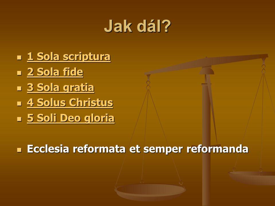 Jak dál 1 Sola scriptura 2 Sola fide 3 Sola gratia 4 Solus Christus