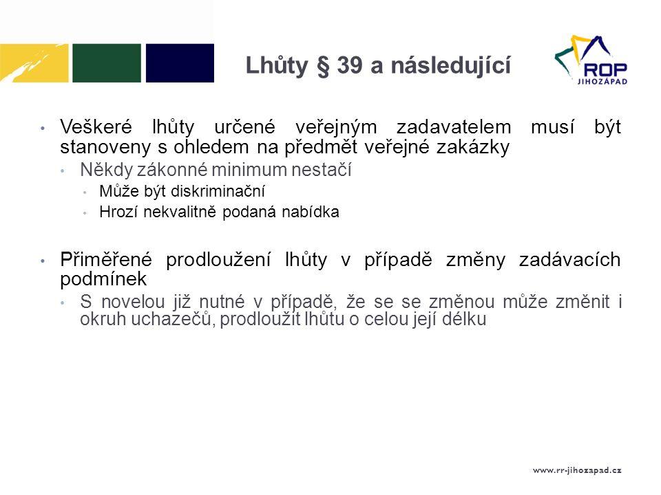 Lhůty § 39 a následující Veškeré lhůty určené veřejným zadavatelem musí být stanoveny s ohledem na předmět veřejné zakázky.