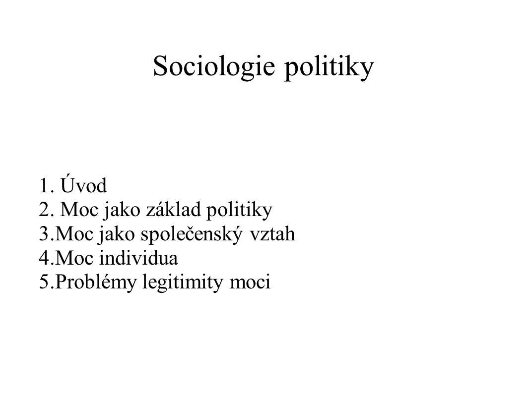 Sociologie politiky 1. Úvod 2. Moc jako základ politiky
