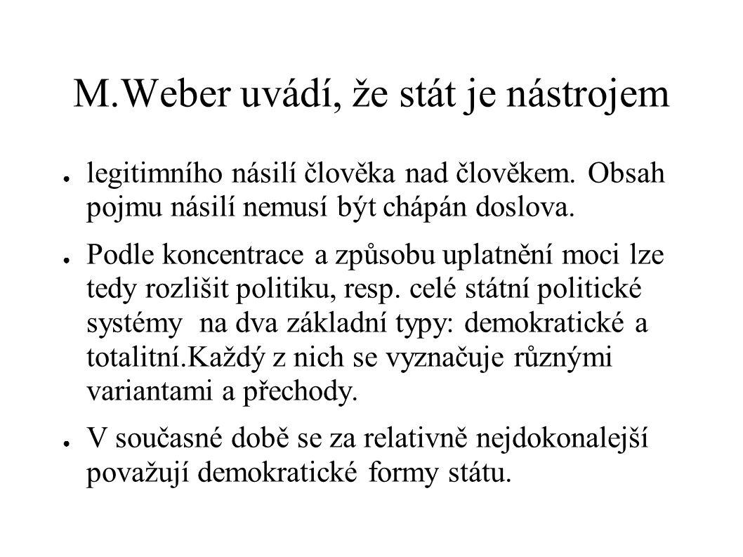 M.Weber uvádí, že stát je nástrojem
