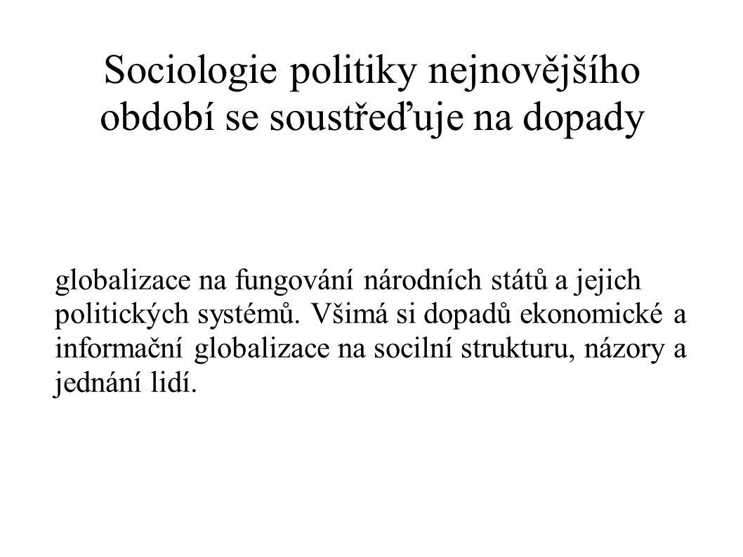 Sociologie politiky nejnovějšího období se soustřeďuje na dopady
