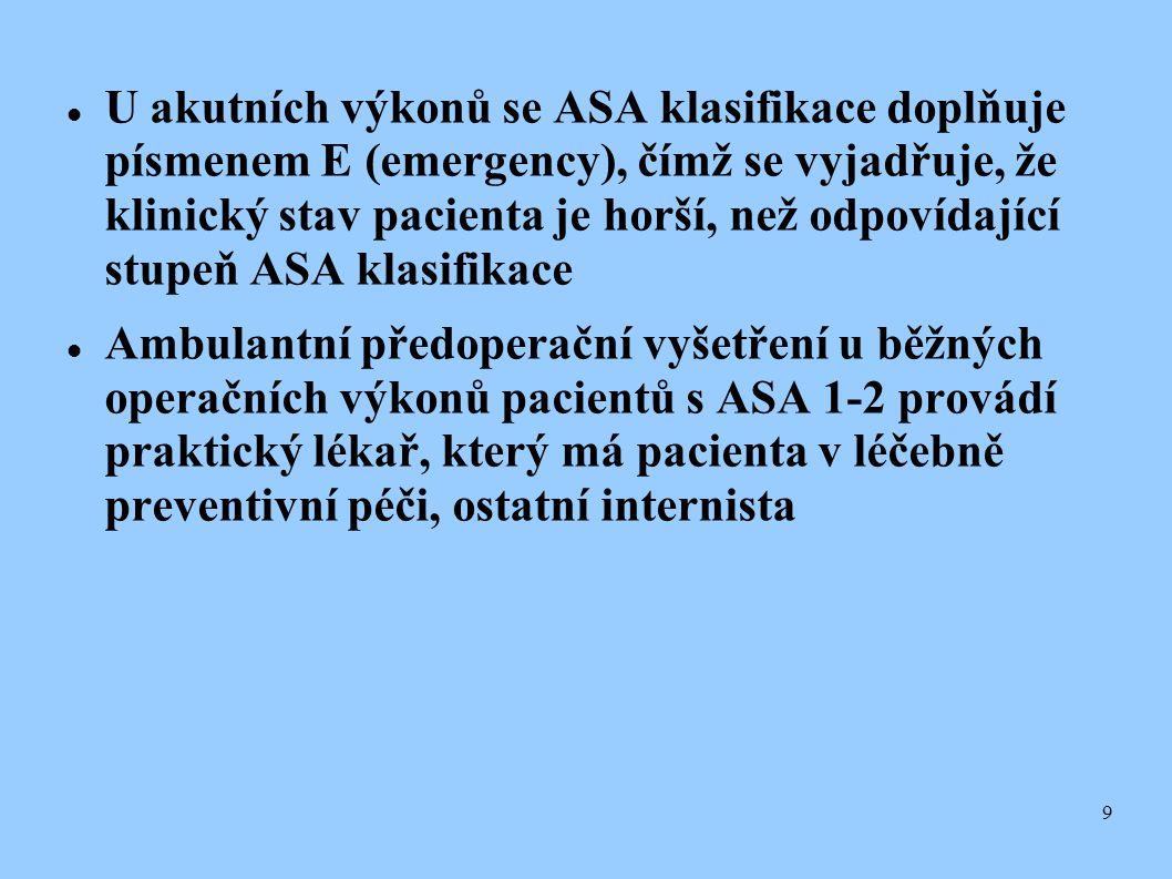 U akutních výkonů se ASA klasifikace doplňuje písmenem E (emergency), čímž se vyjadřuje, že klinický stav pacienta je horší, než odpovídající stupeň ASA klasifikace