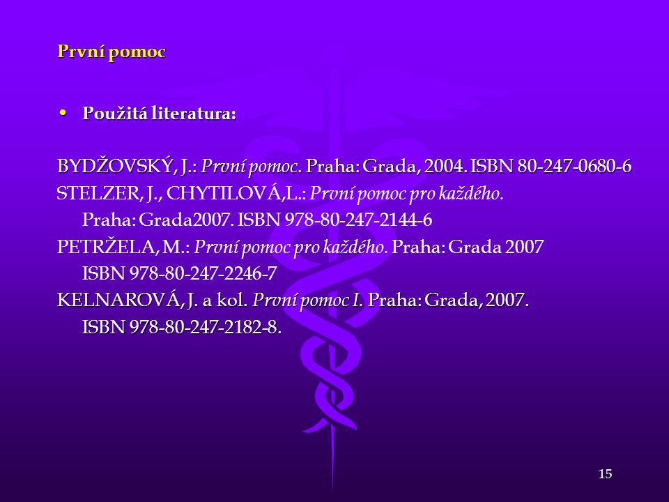 První pomoc Použitá literatura: BYDŽOVSKÝ, J.: První pomoc. Praha: Grada, 2004. ISBN 80-247-0680-6.