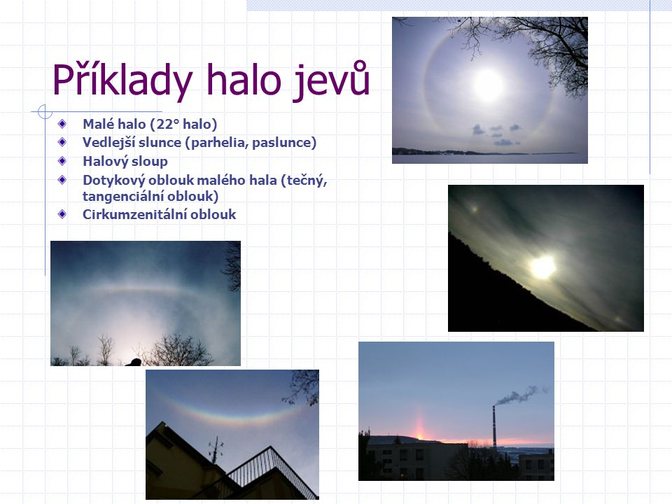 Příklady halo jevů Malé halo (22° halo)