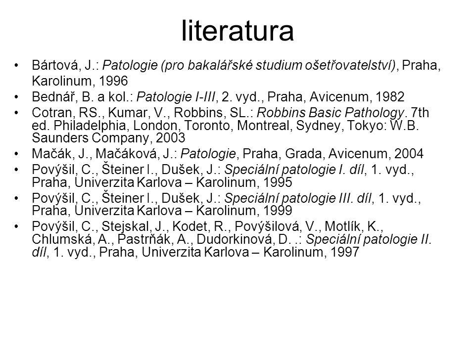 literatura Bártová, J.: Patologie (pro bakalářské studium ošetřovatelství), Praha, Karolinum, 1996.