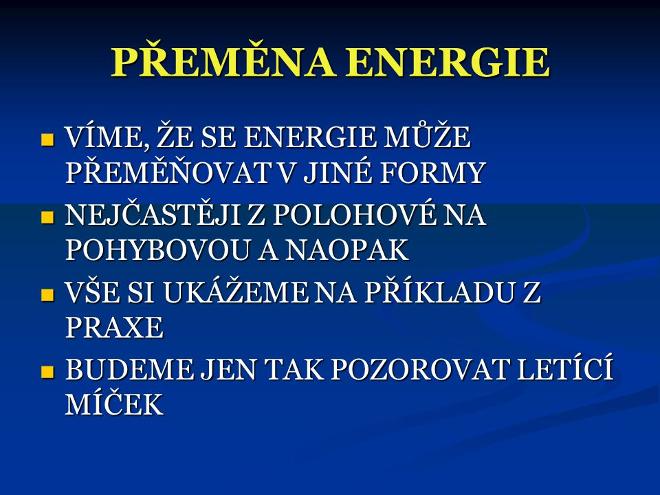 PŘEMĚNA ENERGIE VÍME, ŽE SE ENERGIE MŮŽE PŘEMĚŇOVAT V JINÉ FORMY