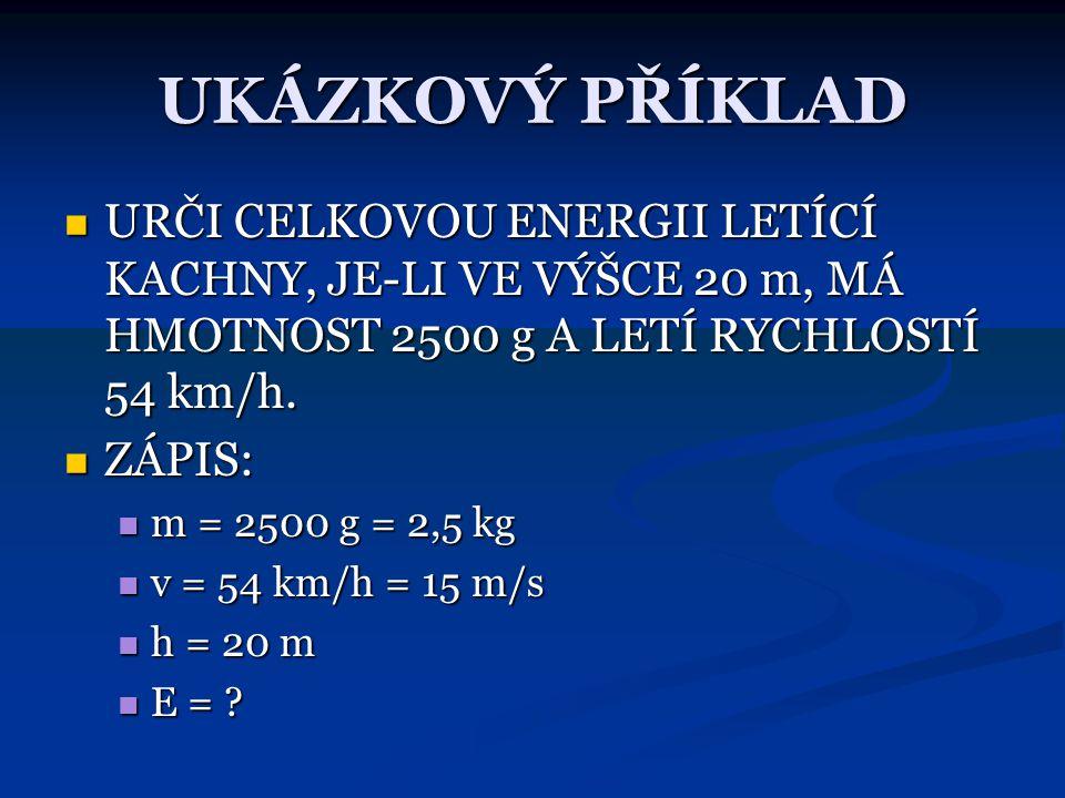 UKÁZKOVÝ PŘÍKLAD URČI CELKOVOU ENERGII LETÍCÍ KACHNY, JE-LI VE VÝŠCE 20 m, MÁ HMOTNOST 2500 g A LETÍ RYCHLOSTÍ 54 km/h.