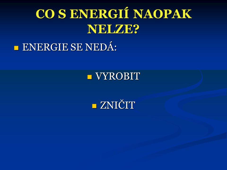 CO S ENERGIÍ NAOPAK NELZE