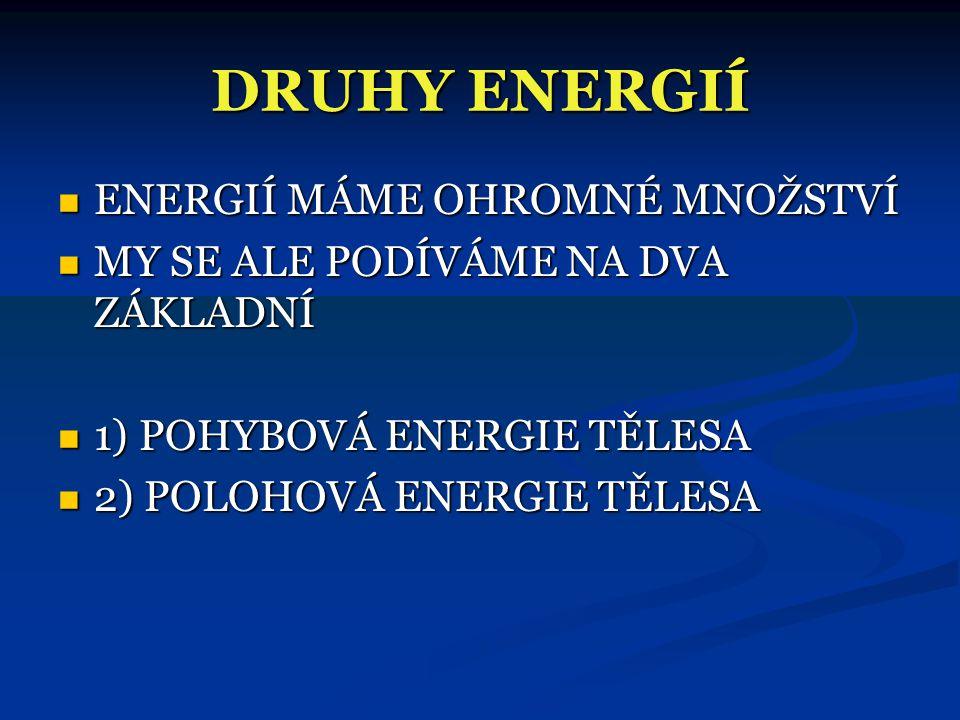 DRUHY ENERGIÍ ENERGIÍ MÁME OHROMNÉ MNOŽSTVÍ