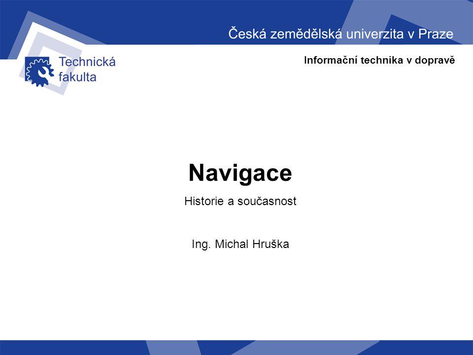 Navigace Historie a současnost Ing. Michal Hruška
