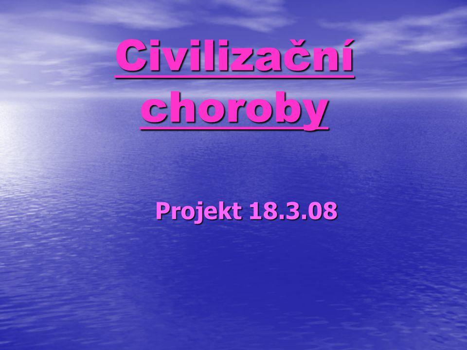 Civilizační choroby Projekt 18.3.08