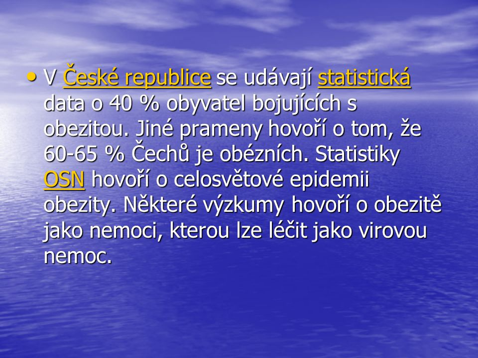 V České republice se udávají statistická data o 40 % obyvatel bojujících s obezitou.