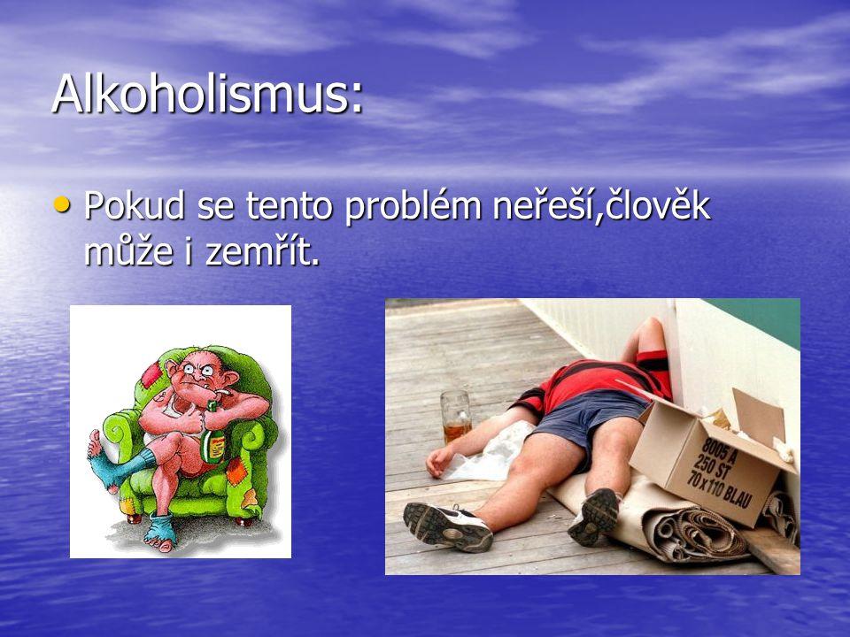 Alkoholismus: Pokud se tento problém neřeší,člověk může i zemřít.