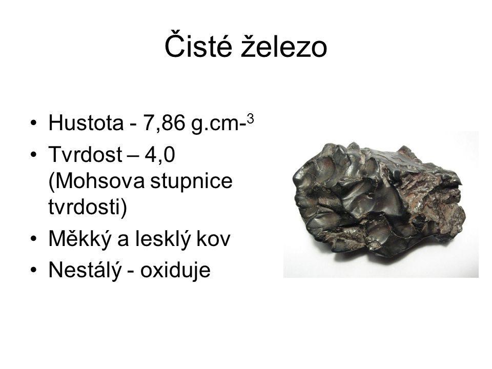 Čisté železo Hustota - 7,86 g.cm-3