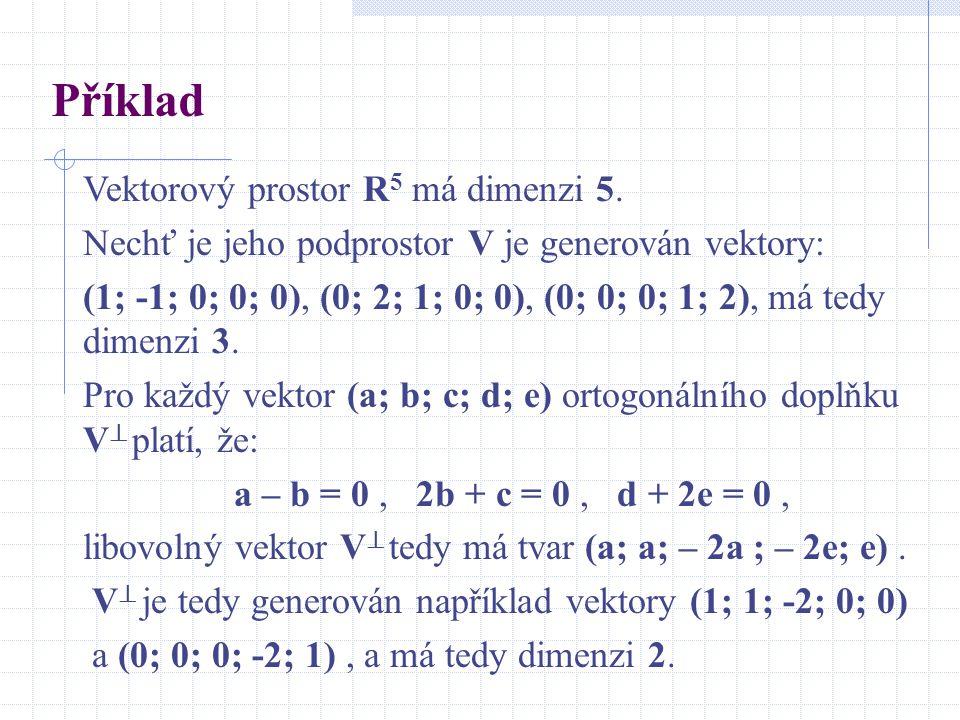 Příklad Vektorový prostor R5 má dimenzi 5.