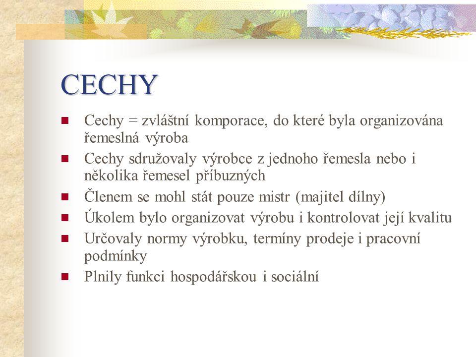 CECHY Cechy = zvláštní komporace, do které byla organizována řemeslná výroba.