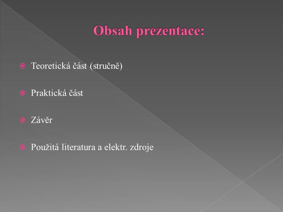 Obsah prezentace: Teoretická část (stručně) Praktická část Závěr