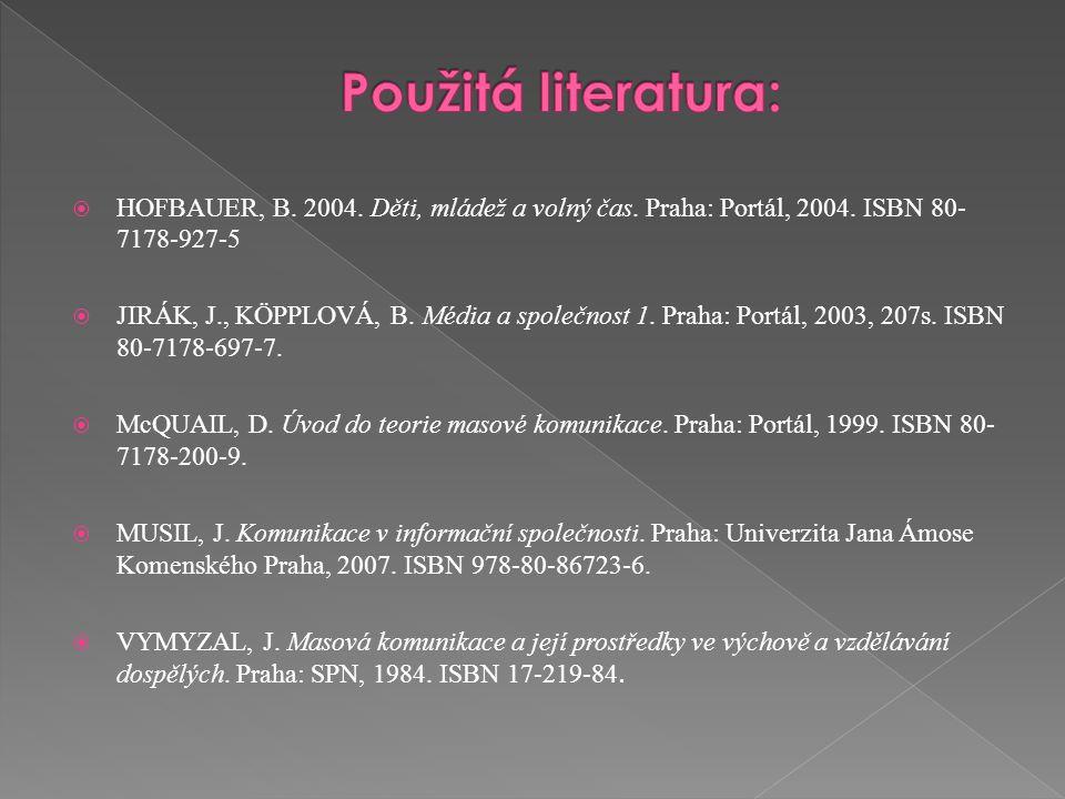 Použitá literatura: HOFBAUER, B. 2004. Děti, mládež a volný čas. Praha: Portál, 2004. ISBN 80-7178-927-5.