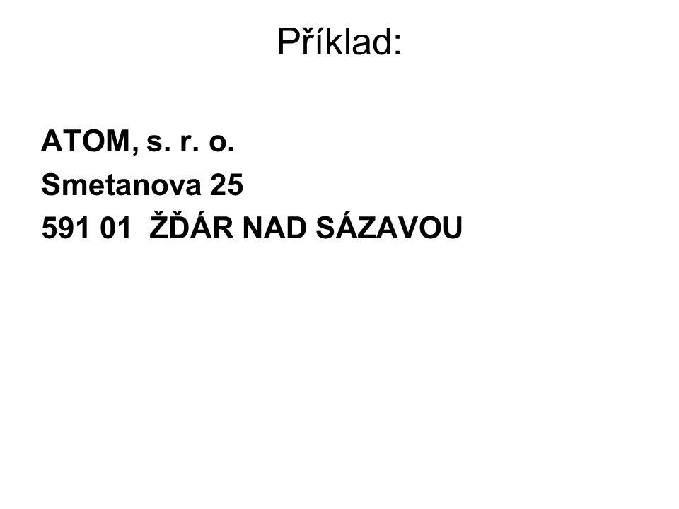 Příklad: ATOM, s. r. o. Smetanova 25 591 01 ŽĎÁR NAD SÁZAVOU