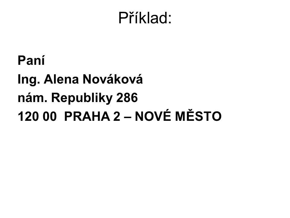 Příklad: Paní Ing. Alena Nováková nám. Republiky 286