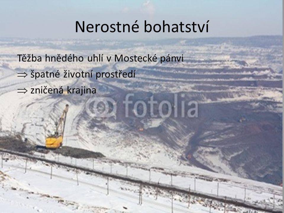Nerostné bohatství Těžba hnědého uhlí v Mostecké pánvi  špatné životní prostředí  zničená krajina