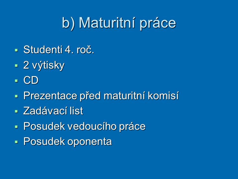 b) Maturitní práce Studenti 4. roč. 2 výtisky CD