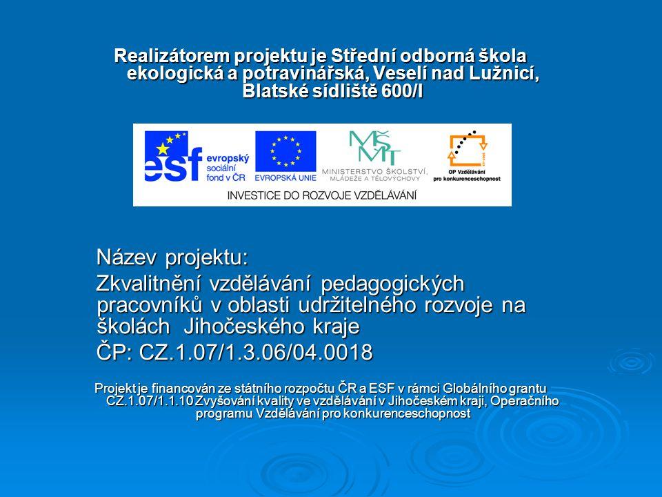 Realizátorem projektu je Střední odborná škola ekologická a potravinářská, Veselí nad Lužnicí, Blatské sídliště 600/I