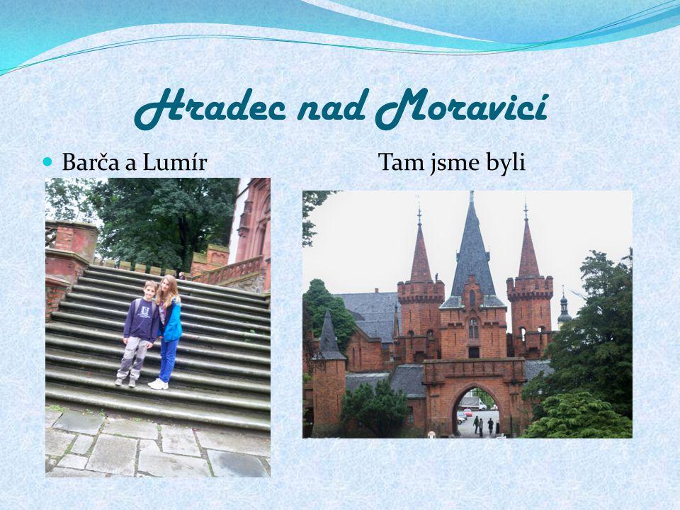 Hradec nad Moravicí Barča a Lumír Tam jsme byli