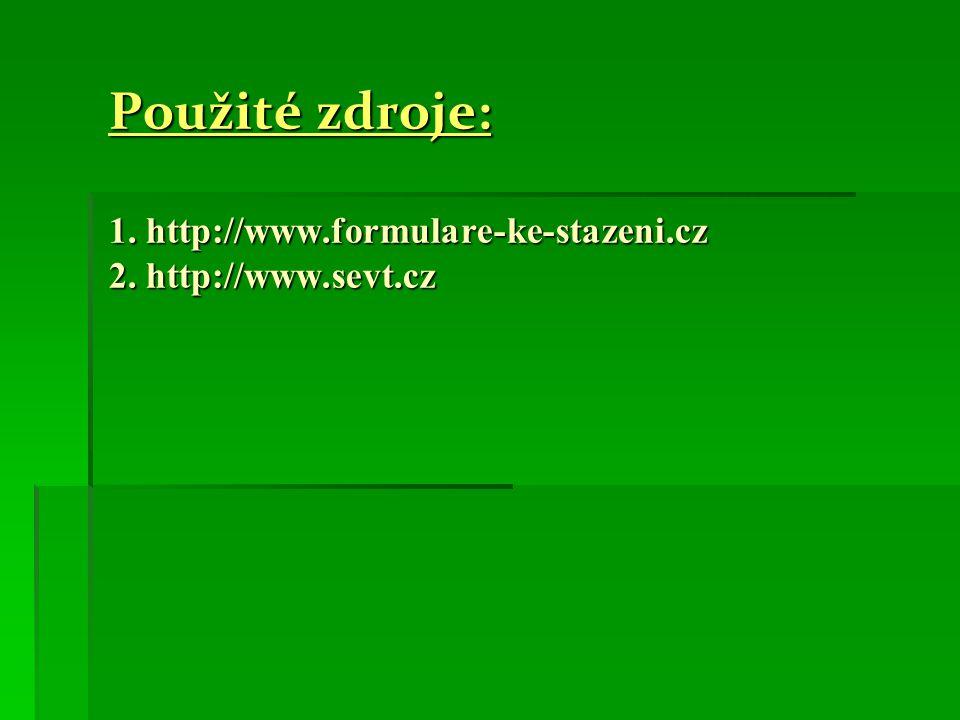Použité zdroje: 1. http://www. formulare-ke-stazeni. cz 2. http://www
